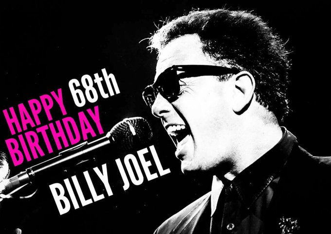 HAPPY BIRTHDAY TO THE ONE & ONLY Mr. Billy Joel!  Your music has been a gift to the world...God Bless!