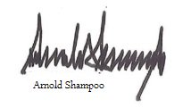 """And here we see an example of the signature of the 45th President of the United States, Arnold Shampoo."" https://t.co/KUuc1hcNlS"