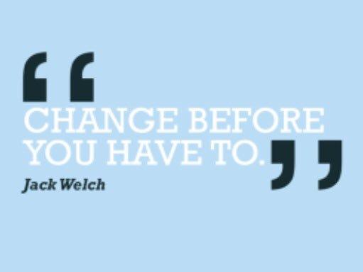 """""""تغير ... قبل ان تضطر لذلك!""""  جاك ويلش"""