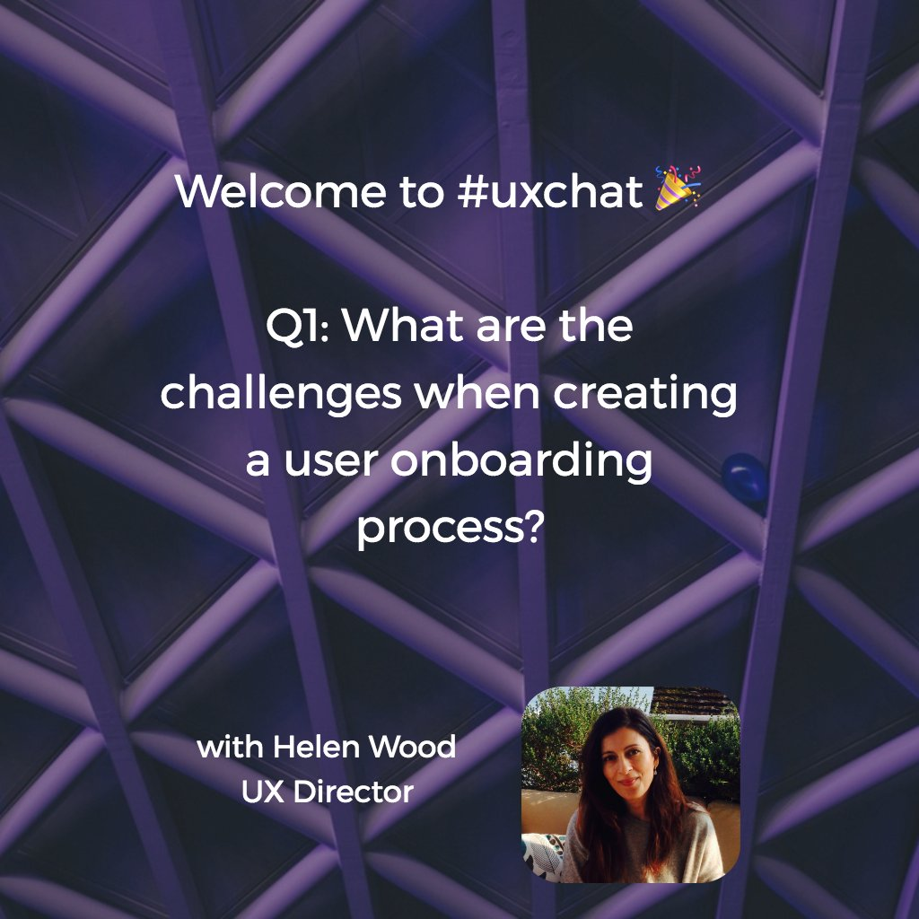 Welcome to #uxchat with @helenjwood 🎉    Q1: What are the challenges when creating a user #onboarding process? https://t.co/hzv39thkxB