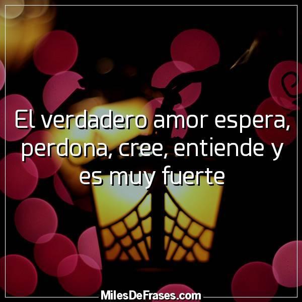 Frases En Imagenes On Twitter El Verdadero Amor Espera Perdona