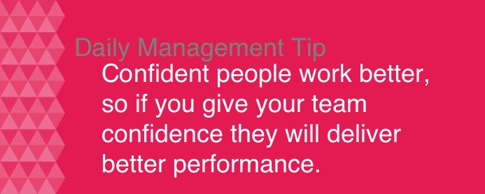 RT @paul_pkms: Daily Management tip: Confident people work better. Give your team confidence they will deliver better performance. https://…