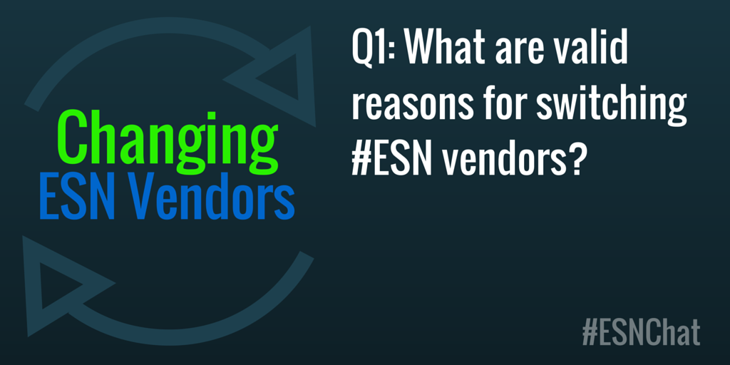 Q1: What are valid reasons for switching #ESN vendors? #esnchat https://t.co/xuimS9nWcZ