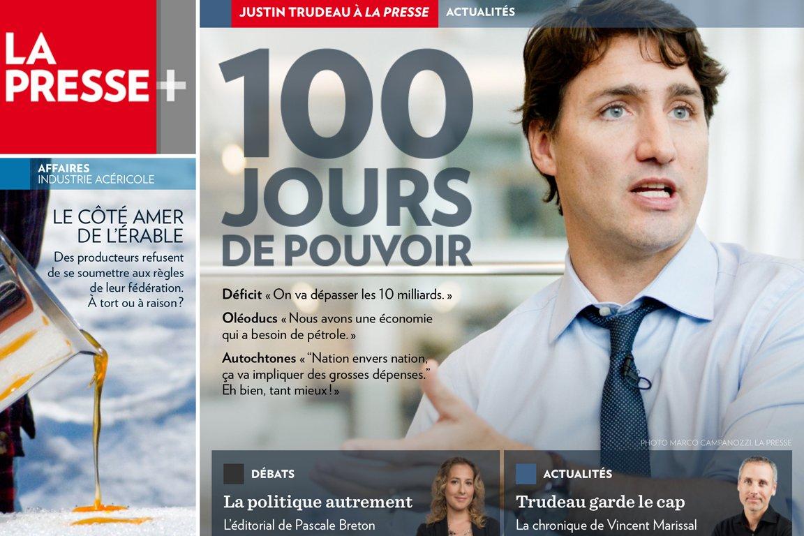 Justin Trudeau à La Presse: 100 jours de pouvoir. Entrevue, éditorial, chronique à lire dans lapresseplus