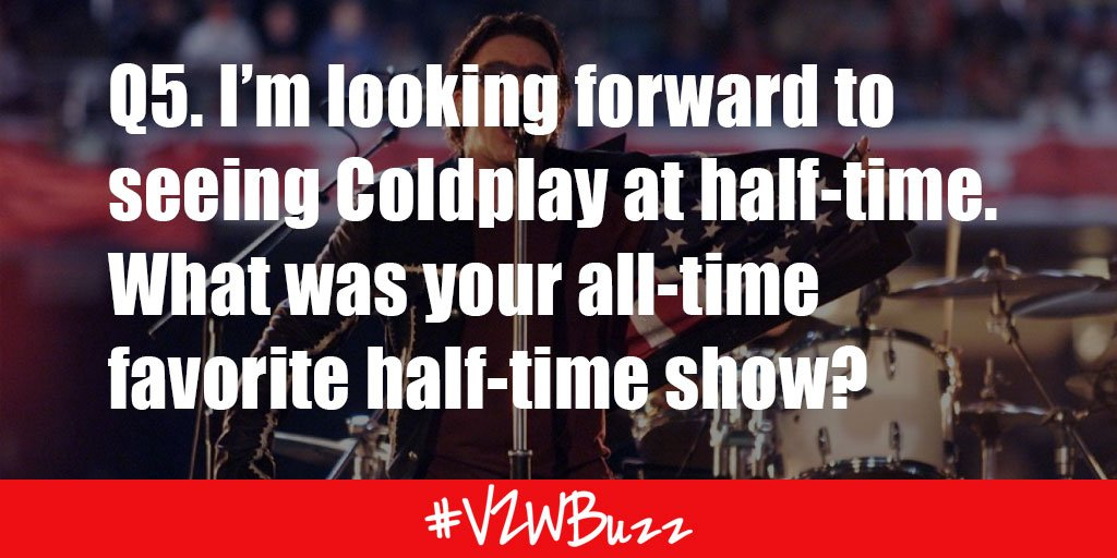 Q5. I'm looking forward to seeing Coldplay at half-time. What was your all-time favorite half-time show? #VZWBuzz https://t.co/nnLIrKZmbF