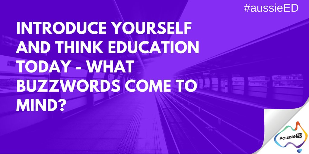Introduce yourself and Think education today - what buzzwords come to mind? #aussieED https://t.co/jdfkyQKotA