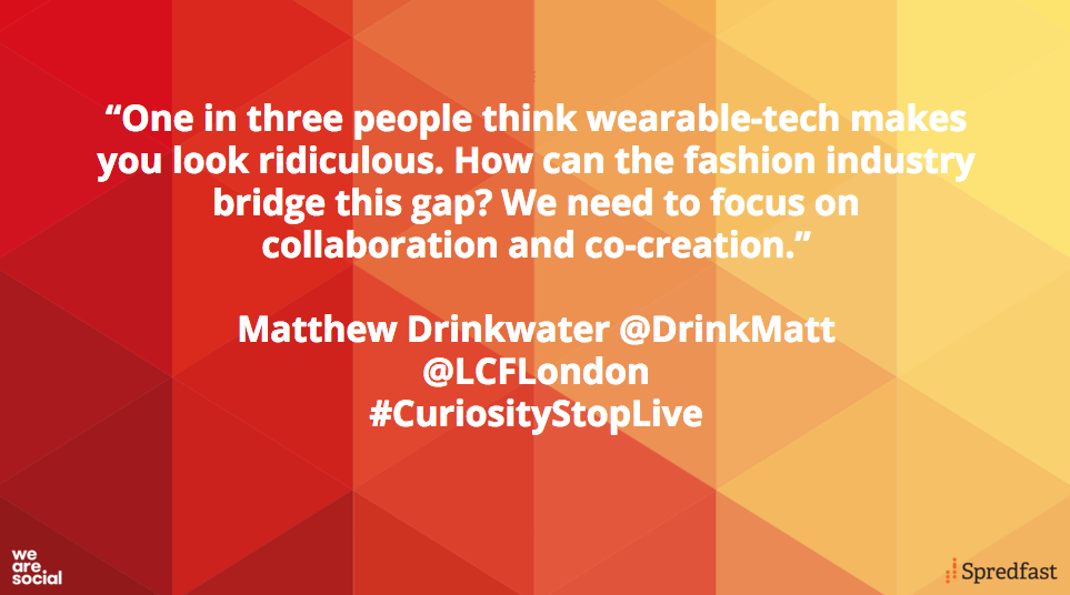 The fashion industry will be crucial in taking wearables mainstream #CuriosityStopLive @DrinkMatt https://t.co/FQPkKJYsOS
