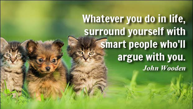 QOTD: Whatever you do in life, surround yourself with smart people who'll argue with you. - John Wooden https://t.co/0R4D8KR9Jd