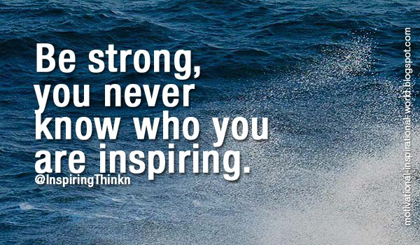 Be Strong You Never Know Who You Are Inspiring Anonymous
