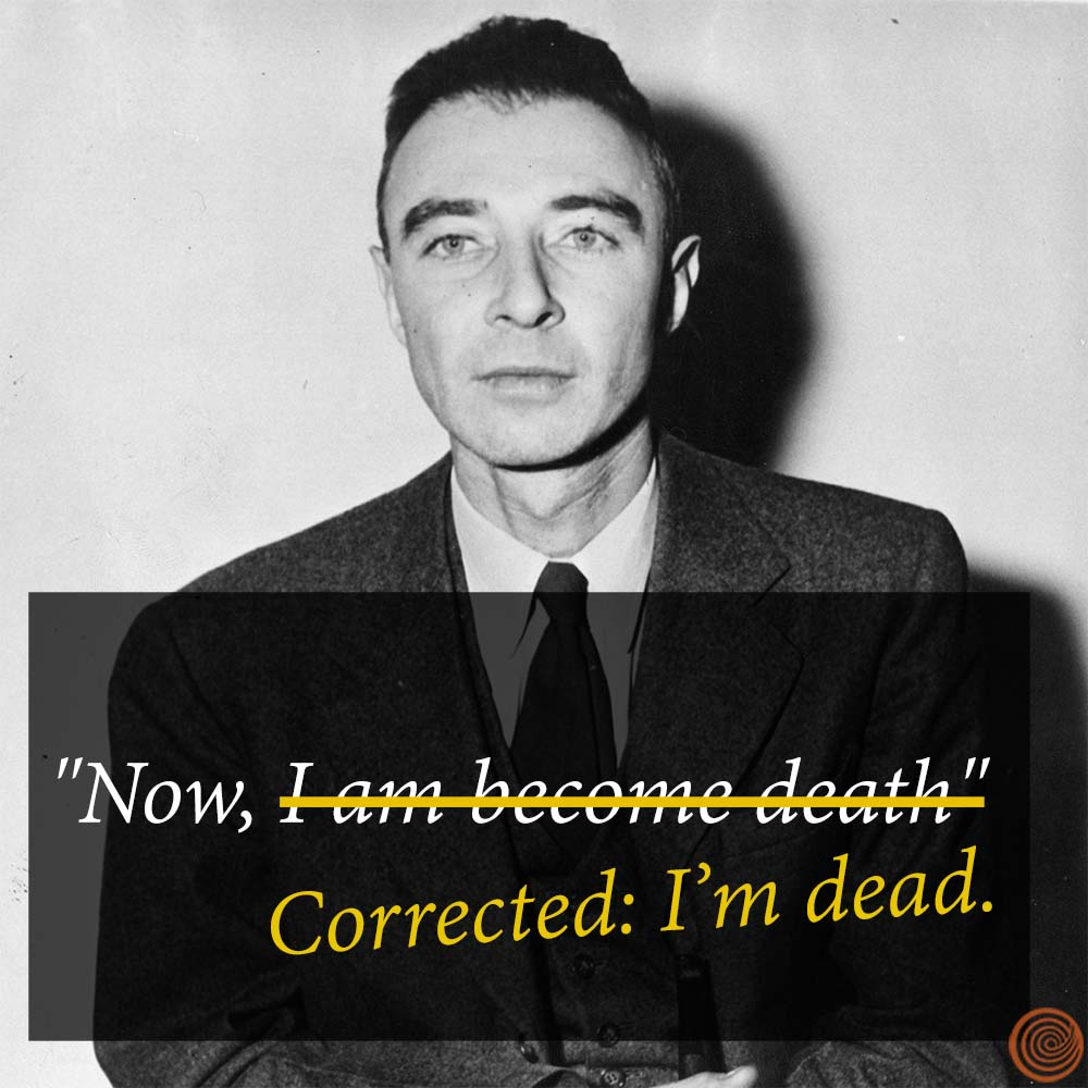 "Oppenheimer Quote Clickhole On Twitter ""stick To Science Oppenheimerwe'll Take"