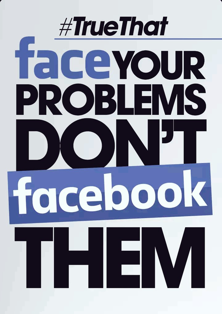 Image result for FACE YOUR PROBLEMS DONT FACEBOOK YOUR PROBLEMS