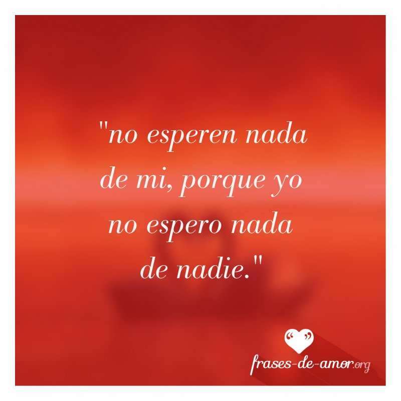 Frases De Amor On Twitter No Esperen Nada De Mi Porque