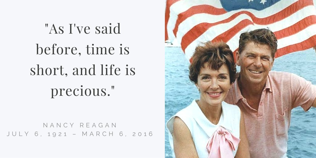 """As I've said before, time is short, and life is precious."" – Nancy Reagan, 1921 – 2016. Rest in peace, Mrs. Reagan. https://t.co/Q4ax5jEDdC"