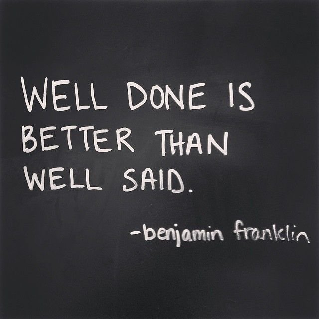 Well done is better than well said. -- Benjamin Franklin https://t.co/19OhDnFL2X