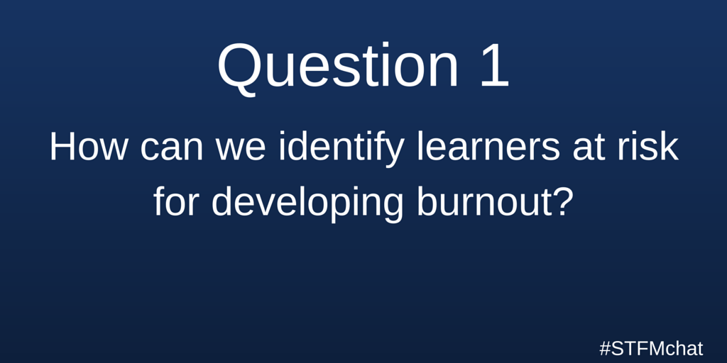 Q1. How can we identify learners at risk for developing burnout? #stfmchat https://t.co/IK1RQkoQWQ