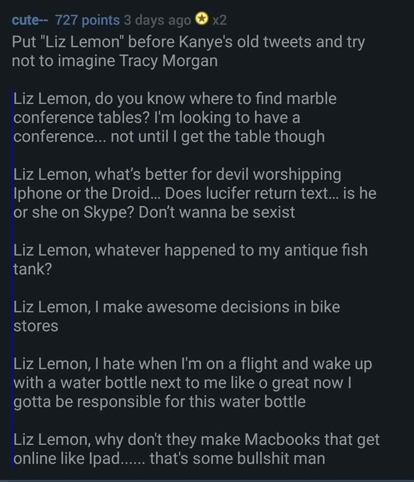 """If you put """"Liz Lemon"""" before all of Kanye's tweets, they sound like Tracy Morgan from 30 Rock. https://t.co/JEOAjyb5Lt"""