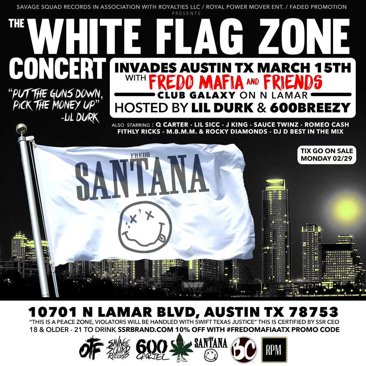 03/15  @FREDOSANTANA300 will Headline #SXSW KICK OFF WHITE FLAG ZONE CONCERT HOSTED BY @600Breezy & @lildurk_  atx!! https://t.co/KQtGLQhkNO