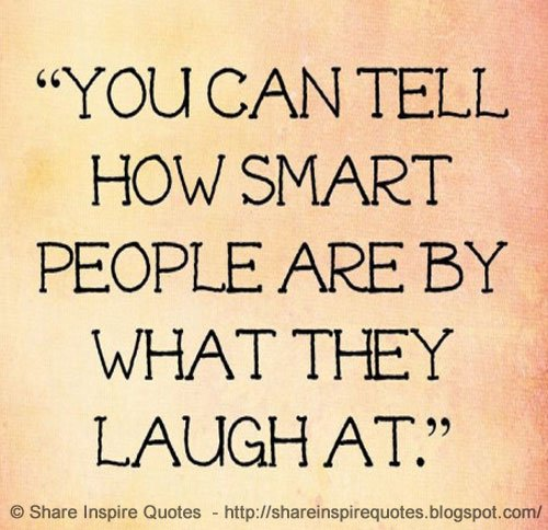 Share Inspire Quotes On Twitter You Can Tell How Smart People Are By What They Laugh At Https T Co Xwvsmkvvu Funny Life Quotes
