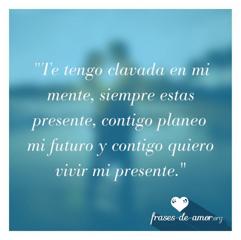 Frases De Amor On Twitter Te Tengo Clavada En Mi Mente Siempre
