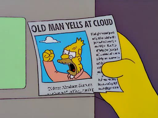 "Newspaper article about ""The Simpsons""'s Grandpa Simpson: ""Old Man Yells At Cloud"""