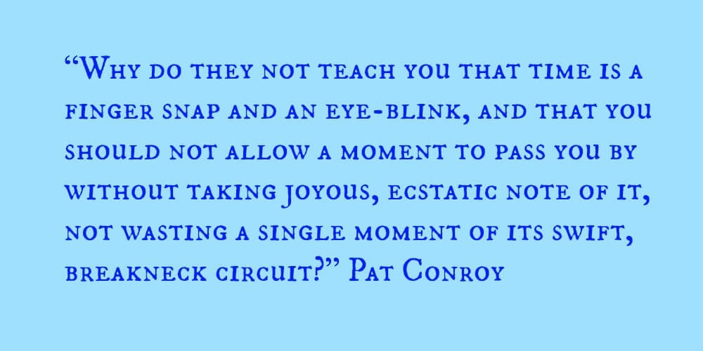 """""""Time is a finger snap and an eye-blink"""" - Pat Conroy #authors https://t.co/6DtuzJuZN6"""