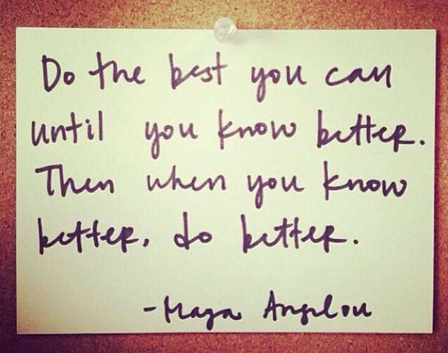 """Do the best you can until you know better. Then when you know better do better."" ~ Maya Angelou #MTedchat https://t.co/Qed3GZHJoq"