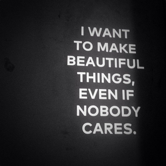 "Writing on the Wall -- ""I Want to Make Beautiful Things Even if Nobody Cares. "" #photooftheday https://t.co/xcJC6PVdAX"
