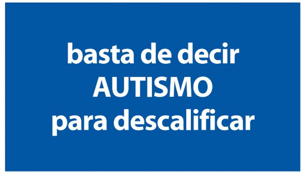 Resultado de imagen para basta de decir autismo para descalificar