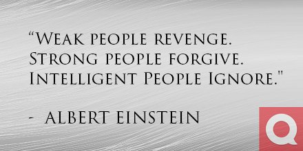 """Weak people revenge. Strong people forgive. Intelligent people ignore."" - Albert Einstein #mondaymotivation https://t.co/VfghuydWbh"