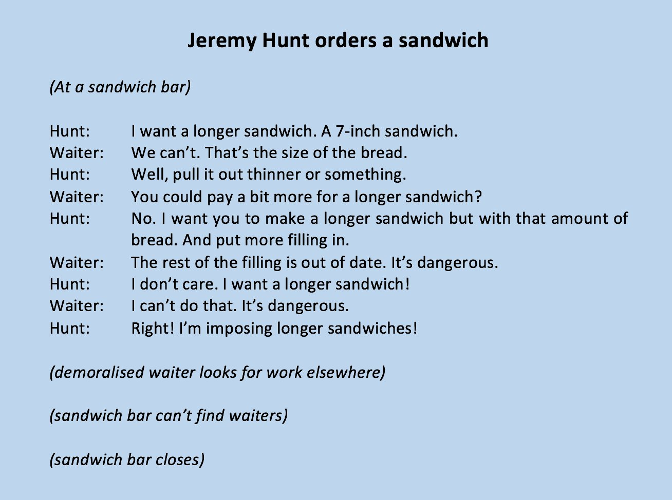 A reminder of how Jeremy Hunt orders a sandwich. A metaphor in one act.  #JuniorDoctorsStrike #juniordoctors https://t.co/1kudwEjAoT