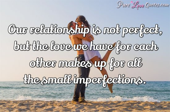 Pure Love Quotes On Twitter Our Relationship Is Not Perfect But