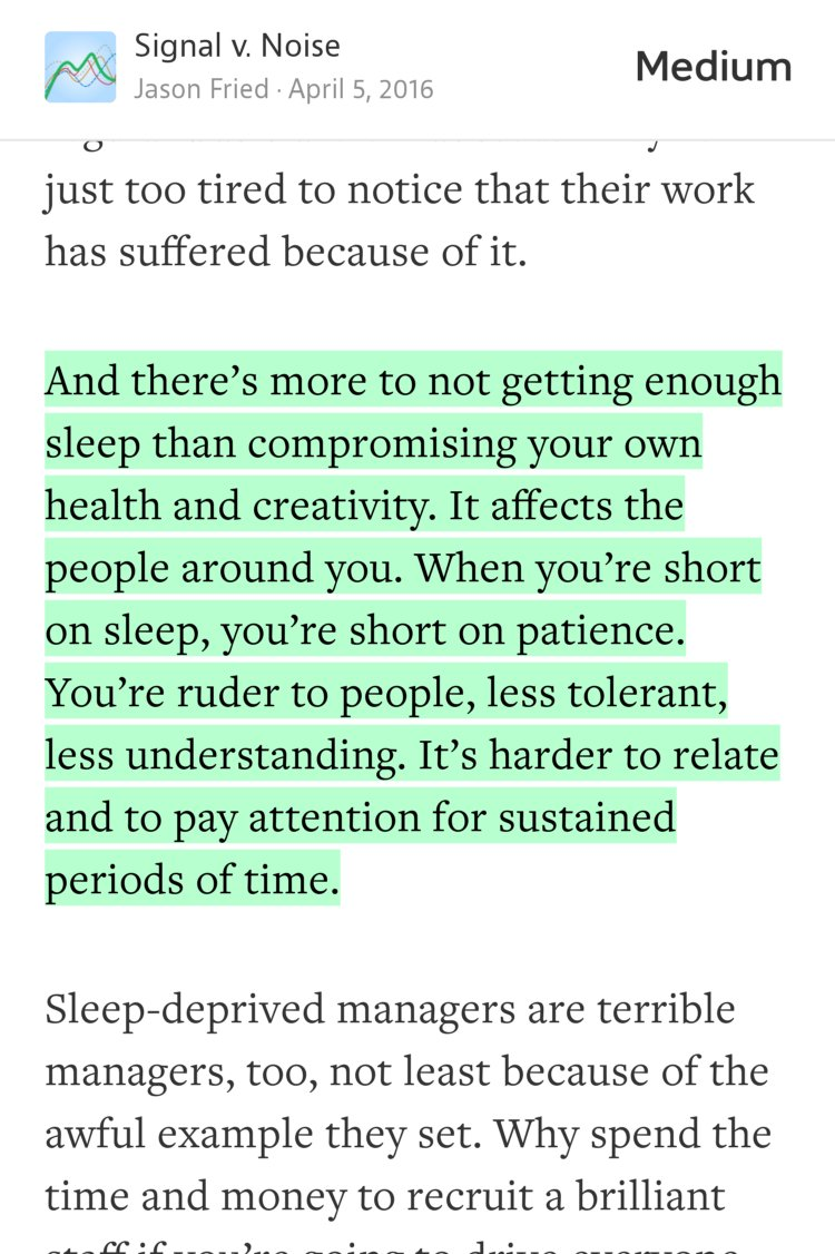 """And there's more to not getting enough sleep than compromising your own health and creativity. It affects the people around you. When you're short on sleep, you're short on patience. You're ruder to people, less tolerant, less understanding. It's harder to relate and to pay attention for sustained periods of time."" from ""Being tired isn't a badge of honor"" by Jason Fried."