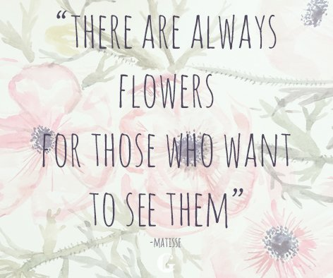 Image result for There are always flowers for those who want to see them.""""
