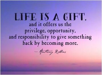 Life is a gift. #TonyRobbins #Quotes  #MondayThoughts #MondayMotivation