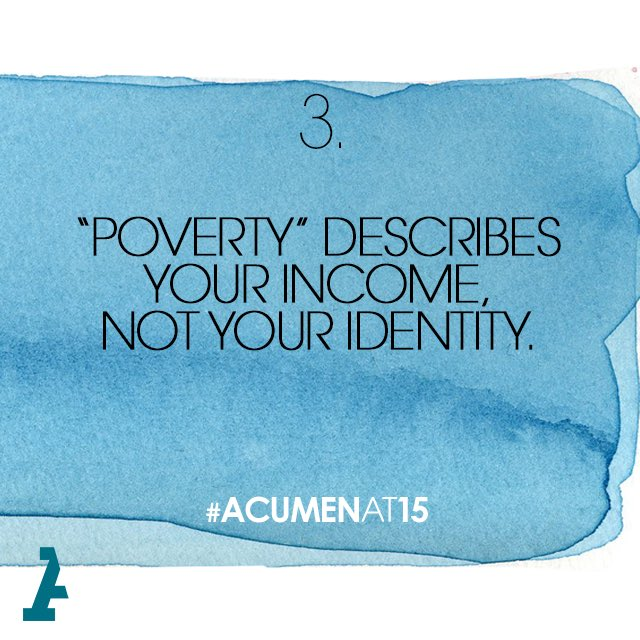 "When we look past labels of ""poverty"" we see people as people who can create their own agency & choice. #Acumenat15 https://t.co/bfCKUwPXIr"