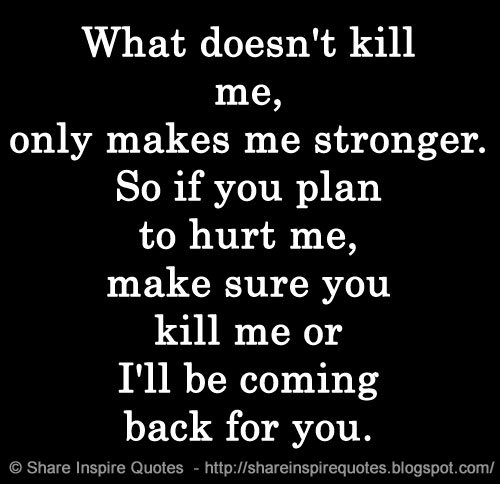 Share Inspire Quotes On Twitter What Doesnt Kill Me Only Makes