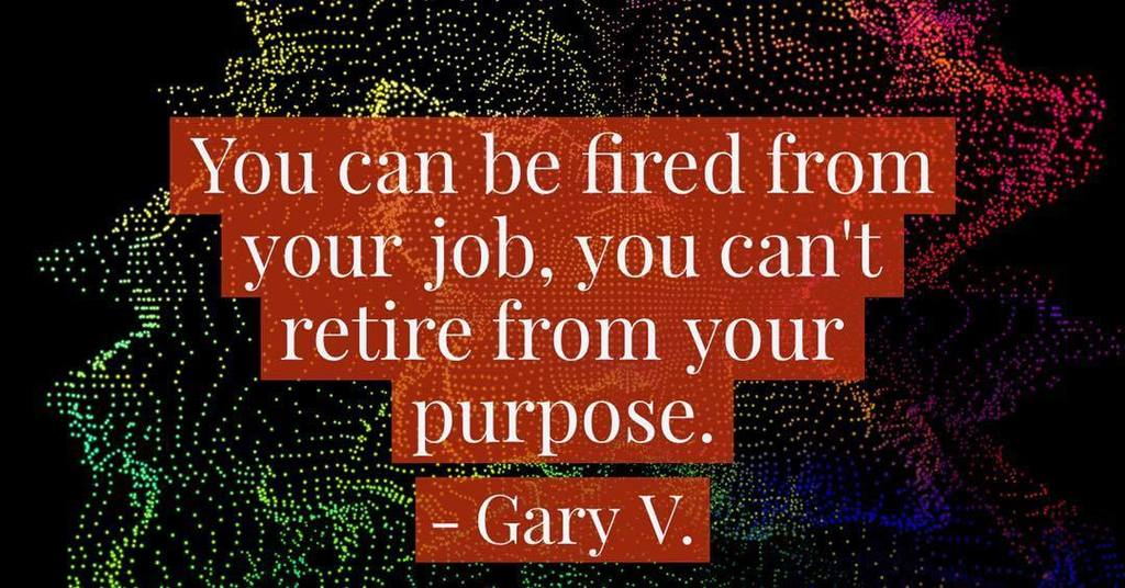 You can be fired from your job, you can't retire from your purpose. - @garyvee #smmw16 https://t.co/ewH0v5u55g https://t.co/bD5o87ol3a
