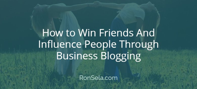 How to Win Friends And Influence People Through Business Blogging https://t.co/C9xGIAScPl #business via @RonSela https://t.co/jKahmVDEIK