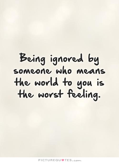 Picture Quotes On Twitter Being Ignored By Someone Who Means The