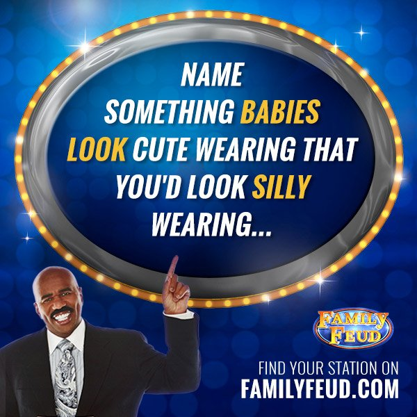 "Family Feud on Twitter: ""Name something babies look cute wearing ..."
