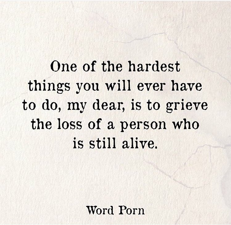Image result for one of the hardest things to do is grieve someone still alive