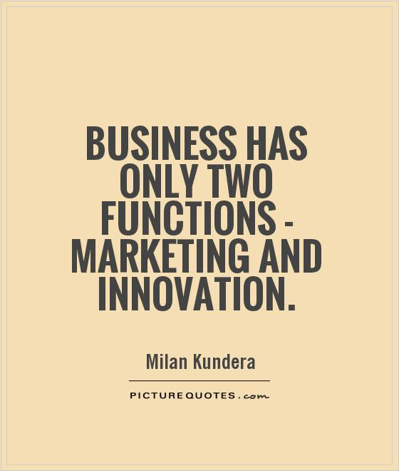 Business has only two functions - marketing and innovation. -  Milan Kundera https://t.co/W5Oba3y1RK