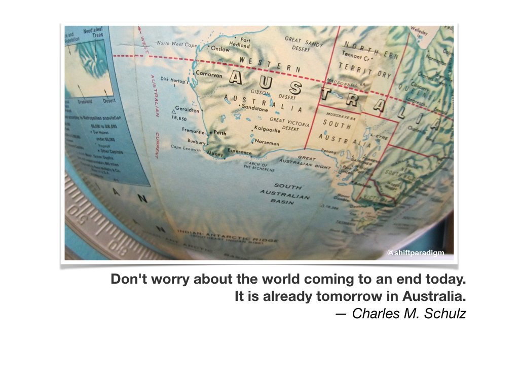 #1900 Don't worry about the world coming to an end today. It is already tomorrow in Australia. C.Schulz   #aussieED https://t.co/bqe4HeuL0B