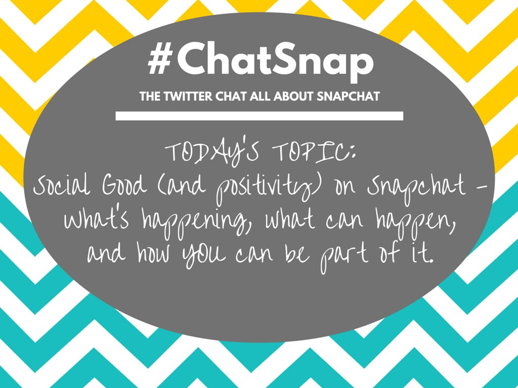 TODAY'S #CHATSNAP TOPIC: #SocialGood and positivity - the GOOD things happening on #Snapchat. https://t.co/2Q8lN7GY0B