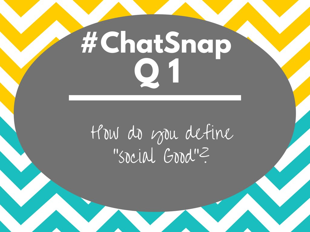 "Q1 (for EVERYONE): We're talking about #SocialGood & positivity today. How do YOU define ""Social Good""? #ChatSnap https://t.co/tzoVpNq8eO"