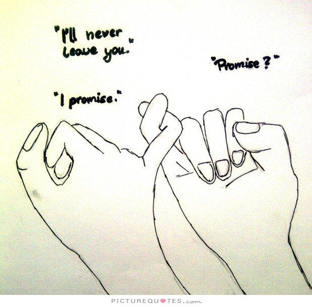 Picture Quotes On Twitter Ill Never Leave You Promise I Promise