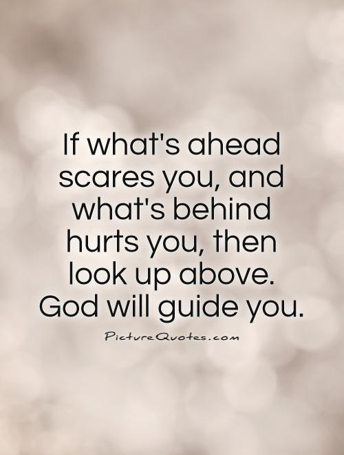 picture quotes on if what s ahead scares you and what s