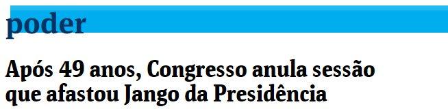Em 64, sessão que afastou Jango tb era considerada 'ato jurídico perfeito' (como se referem hoje ao golpe de Cunha)