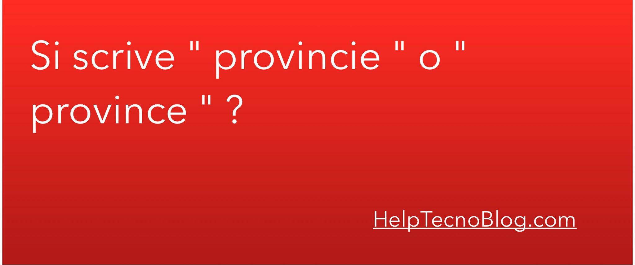 si scrive con la i province o provincie