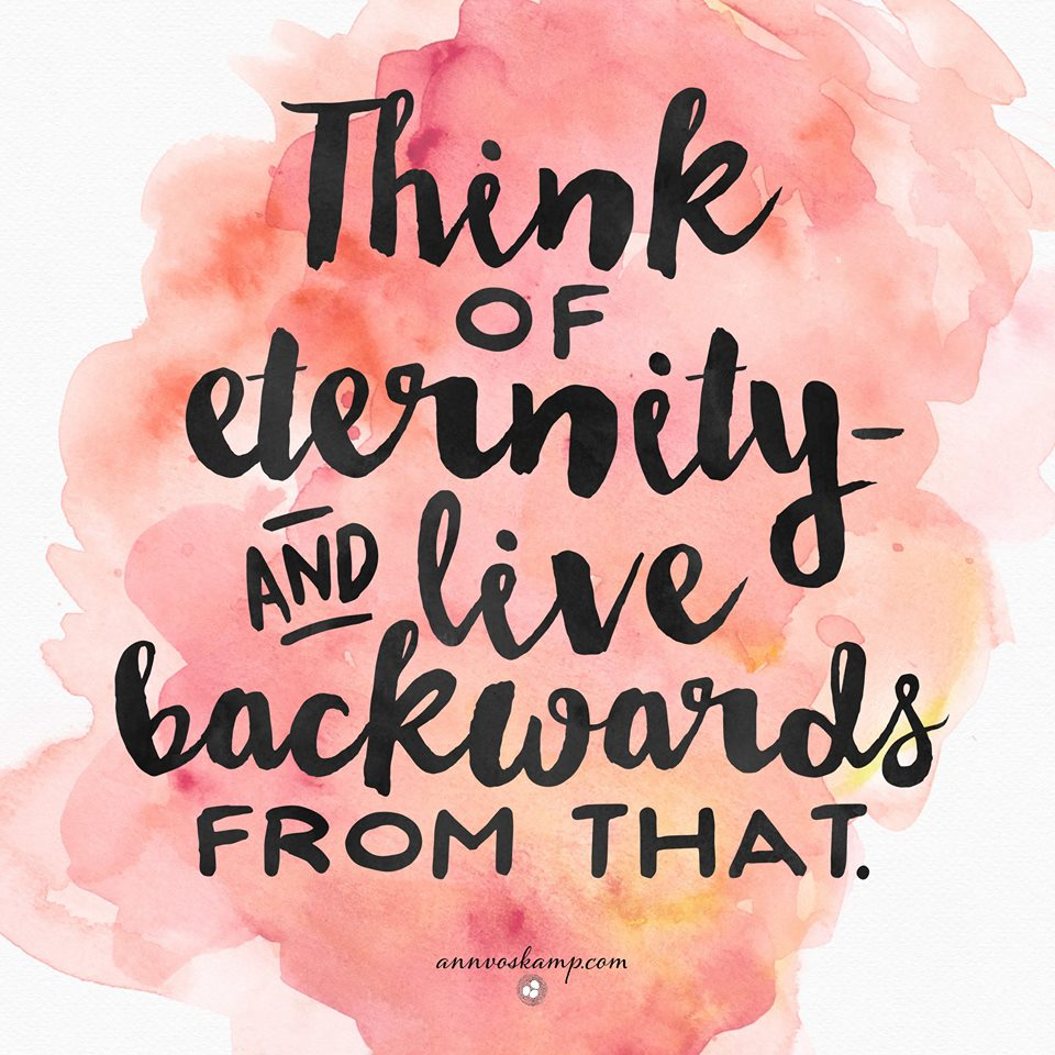 Image result for live backwards from eternity ann voskamp quote